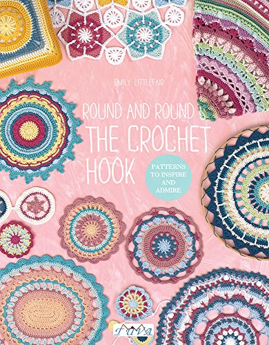 Round and Round the Crochet Hook: Patterns to Inspire and Admire