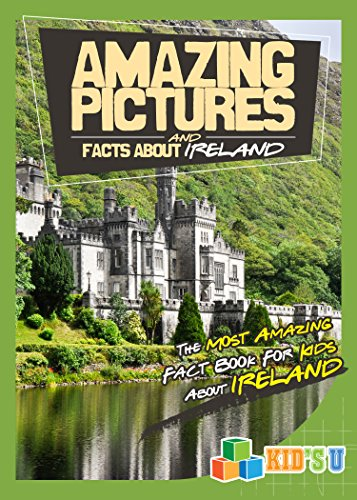 Amazing Pictures and Facts About Ireland: The Most Amazing Fact Book for Kids About Ireland