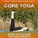 Core Yoga: Yoga Class and Guide Book Speech by Sue Fuller Narrated by Sue Fuller