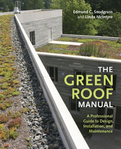 The Green Roof Manual: A Professional Guide to Design, Installation, and Maintenance (A/c Manual Installation)