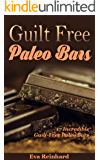 Guilt Free Paleo Bars: 17 Incredible Guilt-Free Paleo Bars (Protein Bars, Healthy Snack, Low Carb, Caveman Diet) (English Edition)