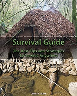 Survival Guide: The Best Tips and Strategies To Survive Anywhere: (Critical Survival, Prepping) (Preppers Supplies, Survival Backpack Book 1) by [Johns, Clifford]