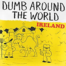 Dumb Around the World: Ireland