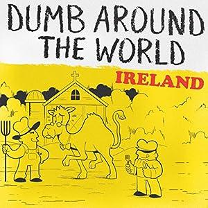 Dumb Around the World: Ireland Audiobook
