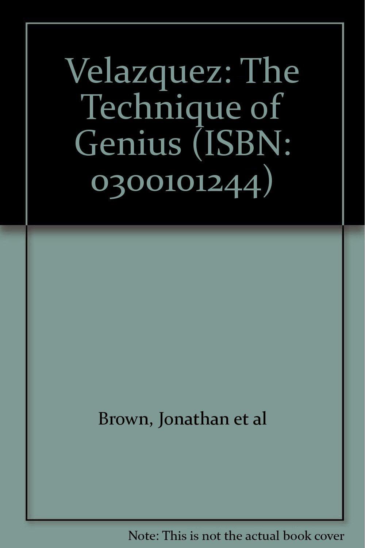 Velazquez: The Technique of Genius (ISBN: 0300101244) PDF