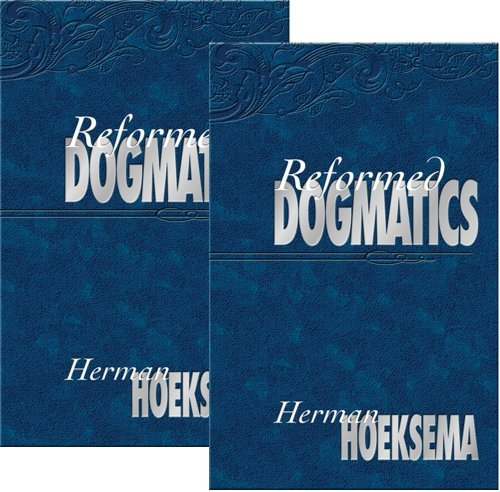 By Herman Hoeksema Reformed Dogmatics, Vol. 1 & 2 (Second) (Reformed Dogmatics Hoeksema)