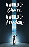 A World of Choice, A World of Freedom (English Edition)