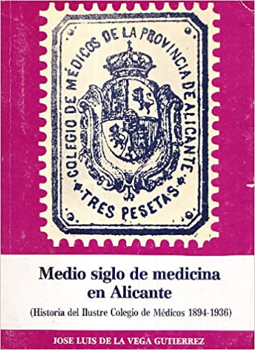 Medio siglo de medicina en Alicante: Historia del Ilustre Colegio de Médicos, 1894-1936 Publicaciones / de la Caja de Ahorros Provincial: Amazon.es: José ...