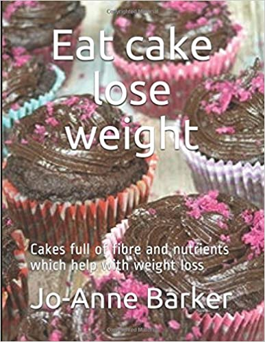 Book Eat Cake Lose Weight: Cakes full of fibre and nutrients which can help with weight loss