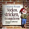 Sticken, stricken, strangulieren: Kommissar Seifferheld ermittelt Hörbuch von Tatjana Kruse Gesprochen von: Jo Kern