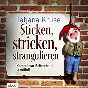 Sticken, stricken, strangulieren Hörbuch