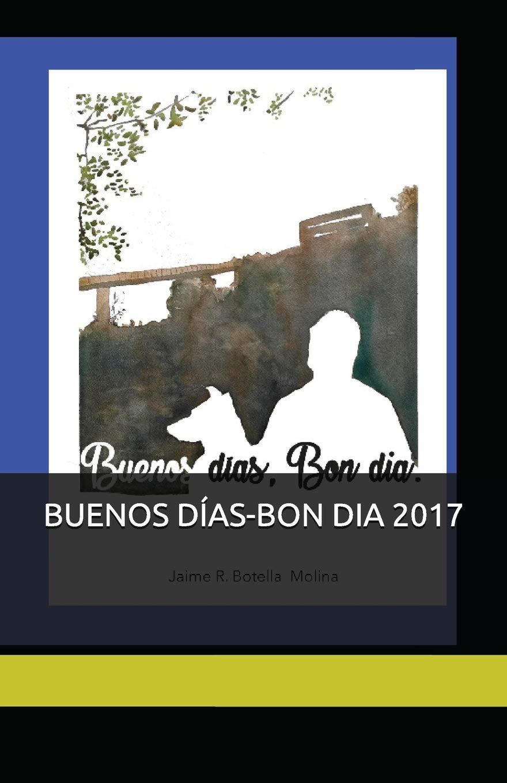 BUENOS DÍAS-BON DIA 2017: Mi día chiquito, mi hoy de estreno: Amazon.es: Jaime Ramón Botella Molina Botol, Jorge Verdú Fardo, Juan Manuel Molina Minisc: ...