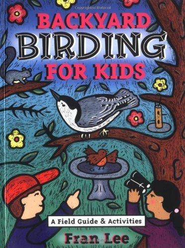 Backyard Birding for Kids by Lee, Fran (2005) Mass Market Paperback