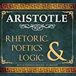 Rhetoric, Poetics and Logic |  Aristotle
