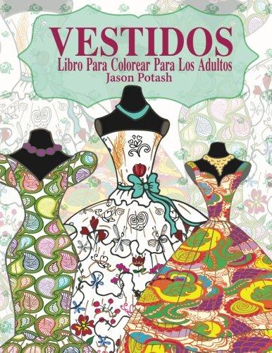 Vestidos Libro Para Colorear Para Los Adultos (El alivio de tensión para adultos para colorear