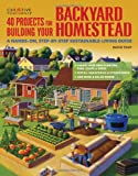 40 Projects for Building Your Backyard Homestead: A Hands-on, Step-by-Step Sustainable-Living Guide (Gardening)