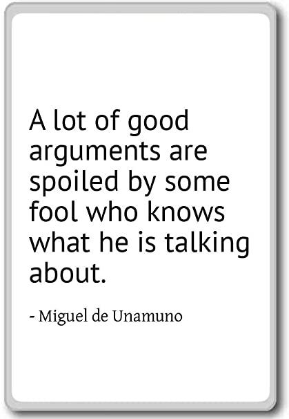 Amazoncom A Lot Of Good Arguments Are Spoiled By So Miguel De