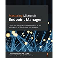 Mastering Microsoft Endpoint Manager: Deploy and manage Windows 10, Windows 11, and Windows 365 on both physical and…