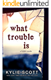 What Trouble Is: A Short Story
