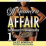 Off Camera Affair 1: The Motor City Drama Series, Book 1 | Jazz Jordan