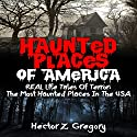 Haunted Places of America: Real Life Tales of Terror Audiobook by Hector Z. Gregory Narrated by AOC Richard L Palmer USN/RET