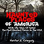 Haunted Places of America: Real Life Tales of Terror | Hector Z. Gregory
