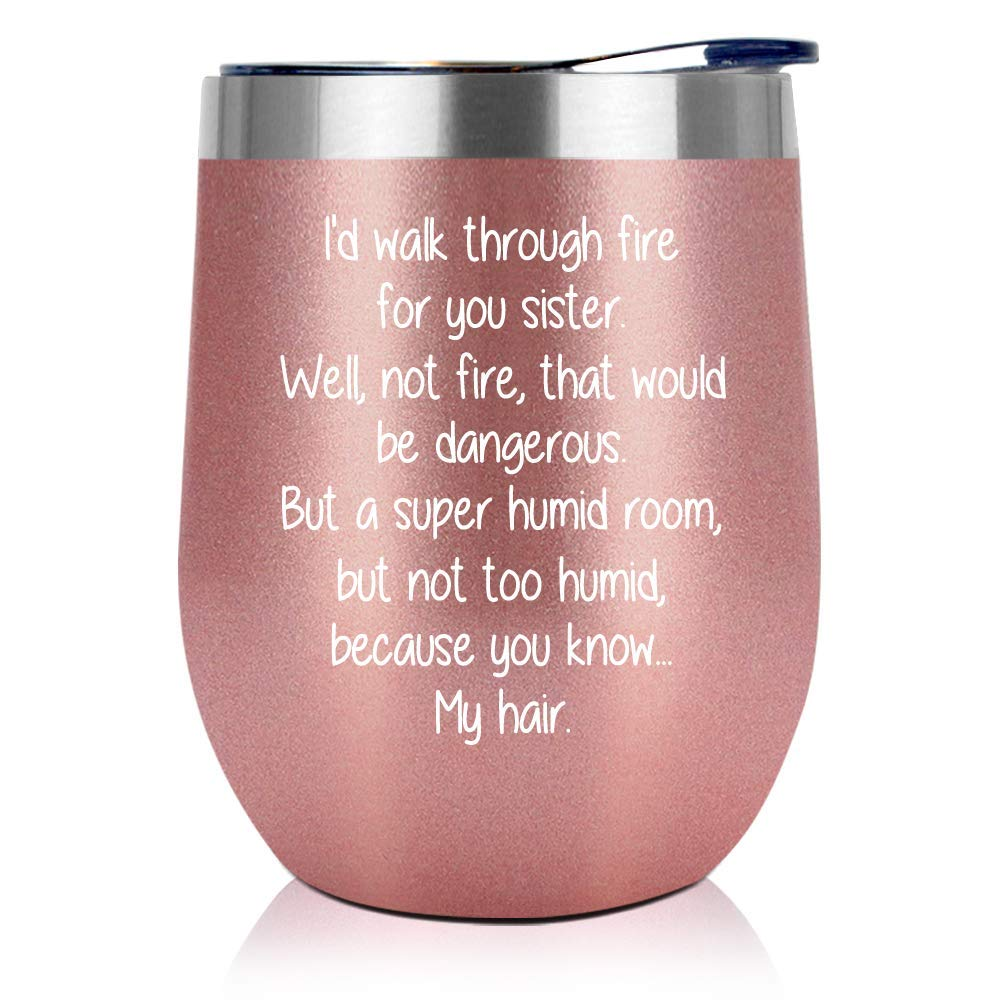 Sister Gifts from Sister, Brother - Sister Birthday Gift - Rakhi Gift Funny Best Sister Gifts For Soul Sister, Big Sister, Little Sister - I Walk Through Fire For You Sister - 12oz Wine Tumbler by NewEleven