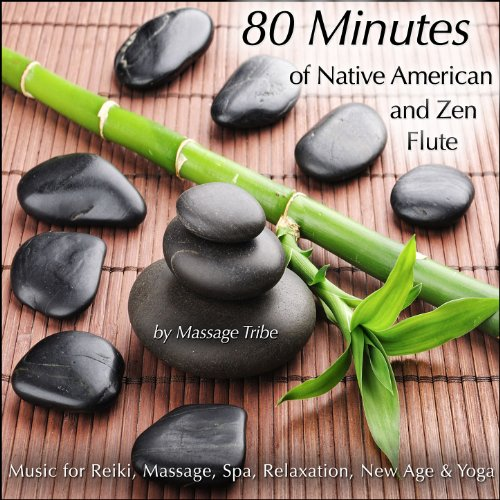 80-Minutes of Native American & Zen Flute (Music for Reiki, Massage, Spa, Relaxation, New Age & Yoga) (Massage Relaxation)
