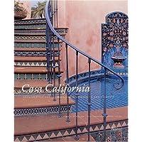 Casa California: Spanish-Style Houses from Santa Barbara to San Clemente