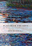 img - for Play from the Soul: An Artist's Science of Creativity book / textbook / text book