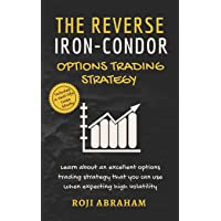 The Reverse Iron Condor Options Trading Strategy: A Prudent Non-Directional Options Trading Strategy