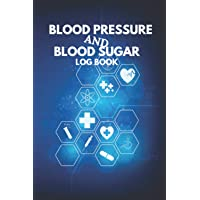 Blood Pressure And Blood Sugar Log Book: Medical Health Daily record 4 readings, blood pressure, blood sugar, pressure chart by age to keep your health in check