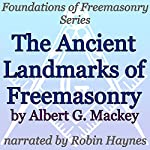 The Ancient Landmarks of Freemasonry: Foundations of Freemasonry Series | Albert G. Mackey