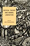 Critical Theory and Animal Liberation, Sanbonmatsu, John, 1442205806