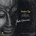 Wake Up Audiobook by Jack Kerouac Narrated by Danny Campbell
