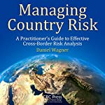 Managing Country Risk: A Practitioner's Guide to Effective Cross-Border Risk Analysis | Daniel Wagner