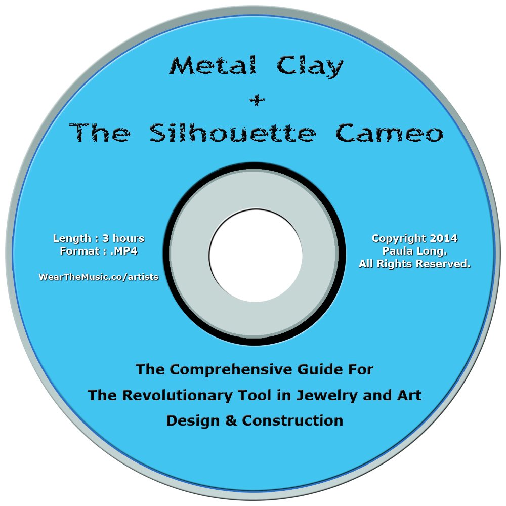 Metal Clay + The Silhouette Cameo : The Comprehensive Guide for the Revolutionary Tool in Jewelry and Art Design & Construction by Wear the Music