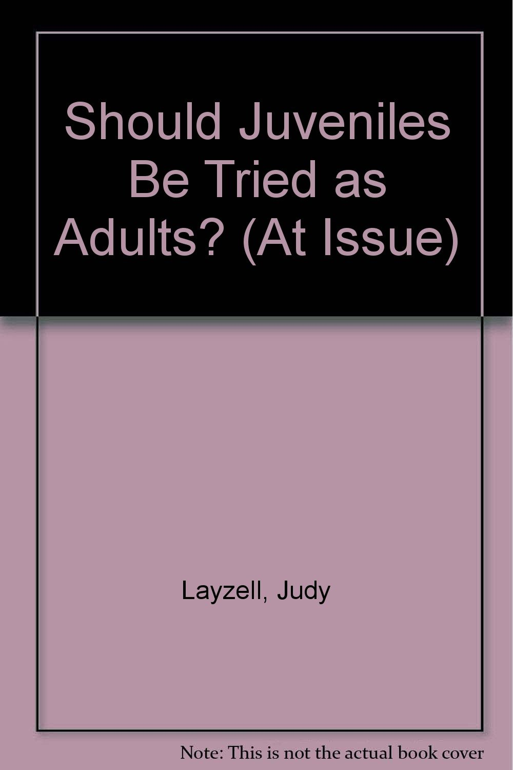 com at issue series should juveniles be tried as adults  com at issue series should juveniles be tried as adults 9780737719789 judy layzell books