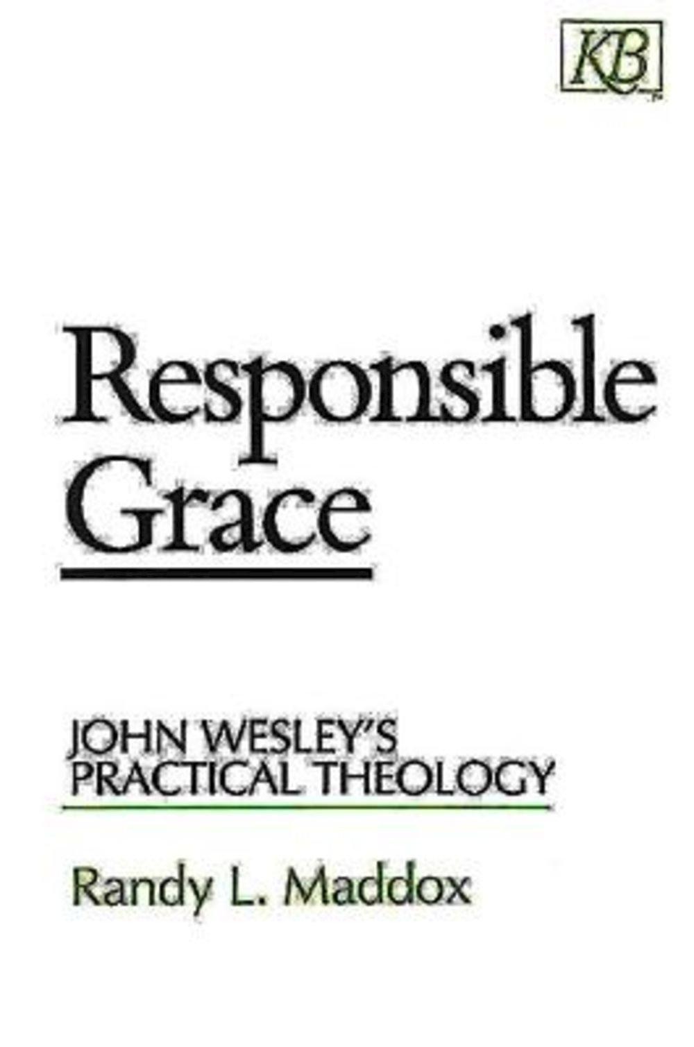 Responsible Grace: John Wesley's Practical Theology (kingswood Series):  Randy L Maddox: 9780687003341: Amazon: Books