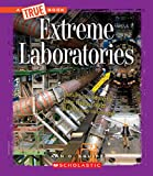 Extreme Laboratories (True Bookextreme Science)