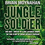Jungle Soldier: The True Story of Freddy Spencer Chapman | Brian Moynahan