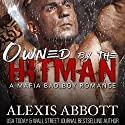 Owned by the Hitman: Alexis Abbott's Hitmen, Book 1 Audiobook by Alexis Abbott, Alex Abbott Narrated by Lauren Sweet