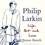 Philip Larkin: Life, Art and Love | James Booth