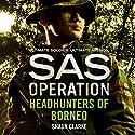 Headhunters of Borneo: SAS Operation Hörbuch von Shaun Clarke Gesprochen von: Paul Thornley