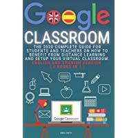 Google Classroom: The 2020 Complete Guide for Students and Teachers on How to Benefit from Distance Learning and Setup Your Virtual Classroom . English and Spanish version ( 2 books in 1 )