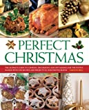 Perfect Christmas: The Ultimate Guide To Cooking, Decorating And Gift Making For The Festive Season, With 330 Recipes And Projects In 1550 Photographs