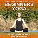 Beginners Yoga, Volume 1: Yoga Class and Guide Book Audiobook by Sue Fuller Narrated by Sue Fuller