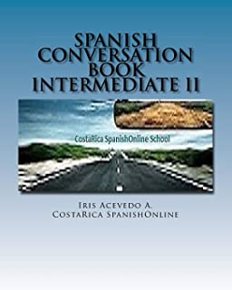 Spanish Conversation Book Intermediate II: Spanish Dialogues (Spanish Conversation Book for Beginners, Intermediate