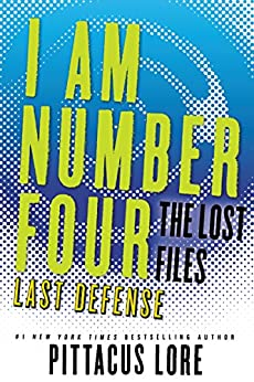 I Am Number Four: The Lost Files: Last Defense (Lorien Legacies: The Lost Files) by [Lore, Pittacus]