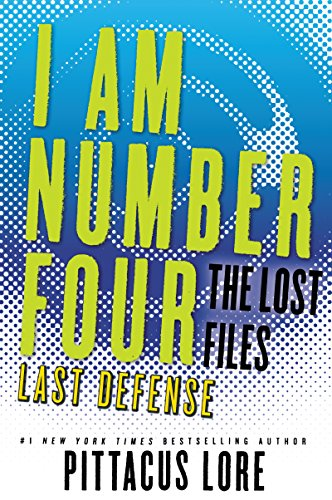 I Am Number Four: The Lost Files: Last Defense (Lorien Legacies: The Lost Files Book 14)